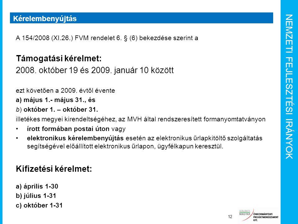 NEMZETI FEJLESZTÉSI IRÁNYOK Kérelembenyújtás 12 A 154/2008 (XI.26.) FVM rendelet 6. § (6) bekezdése szerint a Támogatási kérelmet: 2008. október 19 és
