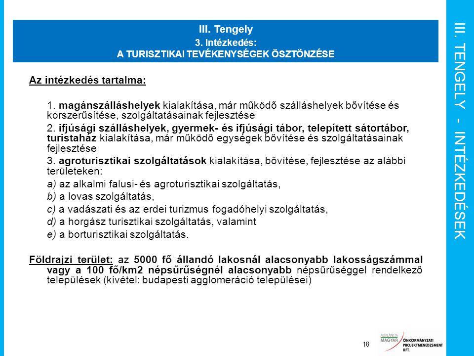 III. TENGELY - INTÉZKEDÉSEK Projekt menedzsment funkciók 18 III. Tengely 3. Intézkedés: A TURISZTIKAI TEVÉKENYSÉGEK ÖSZTÖNZÉSE Az intézkedés tartalma: