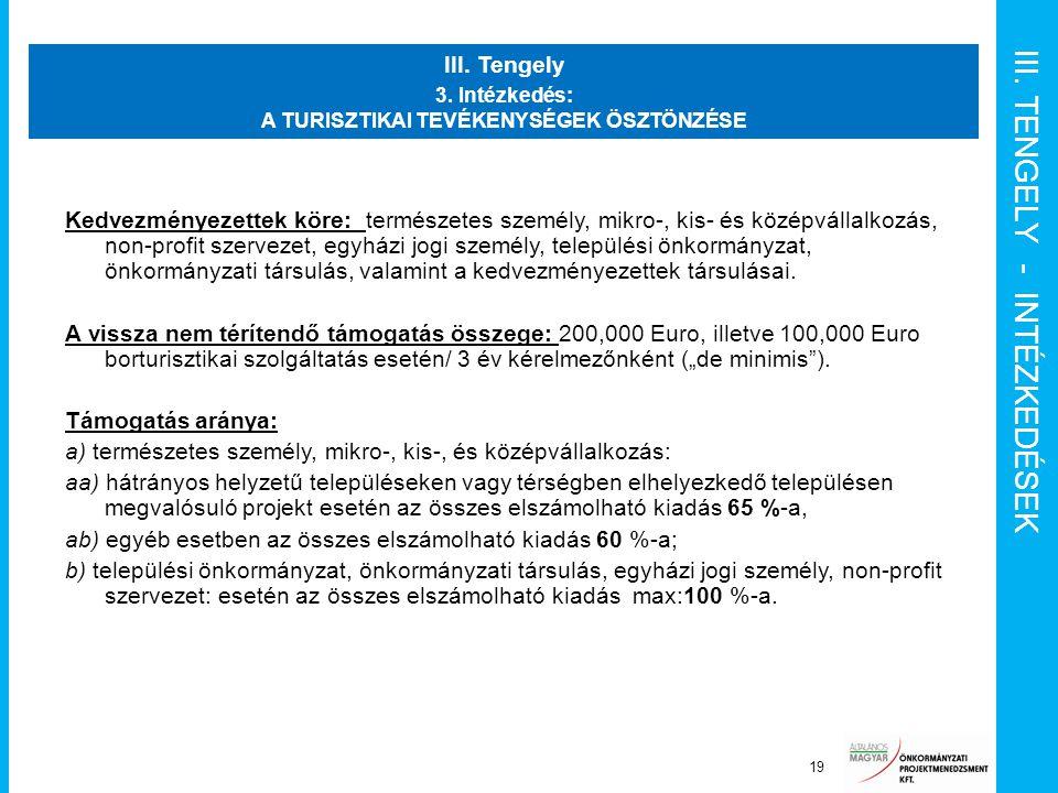 III. TENGELY - INTÉZKEDÉSEK Projekt menedzsment funkciók 19 III. Tengely 3. Intézkedés: A TURISZTIKAI TEVÉKENYSÉGEK ÖSZTÖNZÉSE Kedvezményezettek köre: