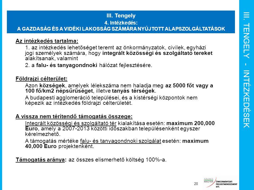 III. TENGELY - INTÉZKEDÉSEK Projektérintettek (stakeholderek) 20 III. Tengely 4. Intézkedés: A GAZDASÁG ÉS A VIDÉKI LAKOSSÁG SZÁMÁRA NYÚJTOTT ALAPSZOL