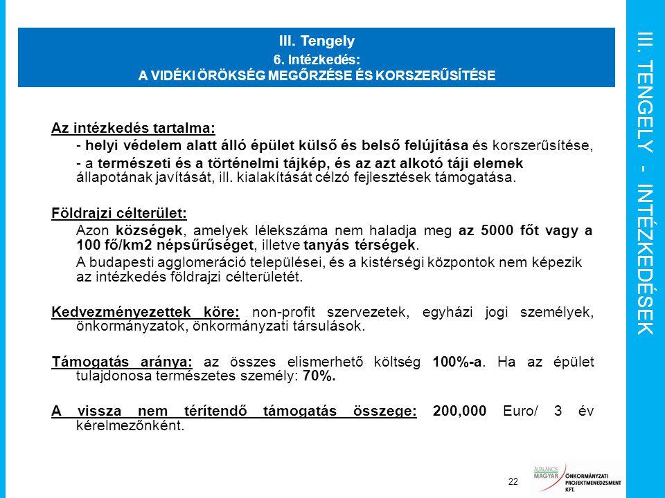 III. TENGELY - INTÉZKEDÉSEK Projekt Irányító Bizottság 22 III. Tengely 6. Intézkedés: A VIDÉKI ÖRÖKSÉG MEGŐRZÉSE ÉS KORSZERŰSÍTÉSE Az intézkedés tarta
