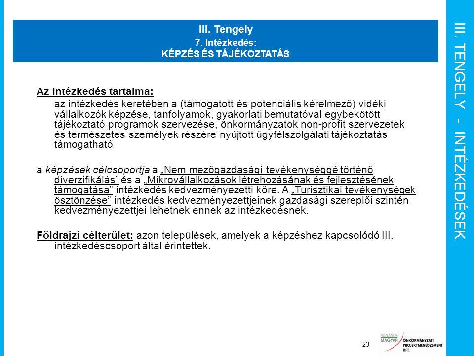 III. TENGELY - INTÉZKEDÉSEK Projekt Irányító Bizottság 23 III. Tengely 7. Intézkedés: KÉPZÉS ÉS TÁJÉKOZTATÁS Az intézkedés tartalma: az intézkedés ker
