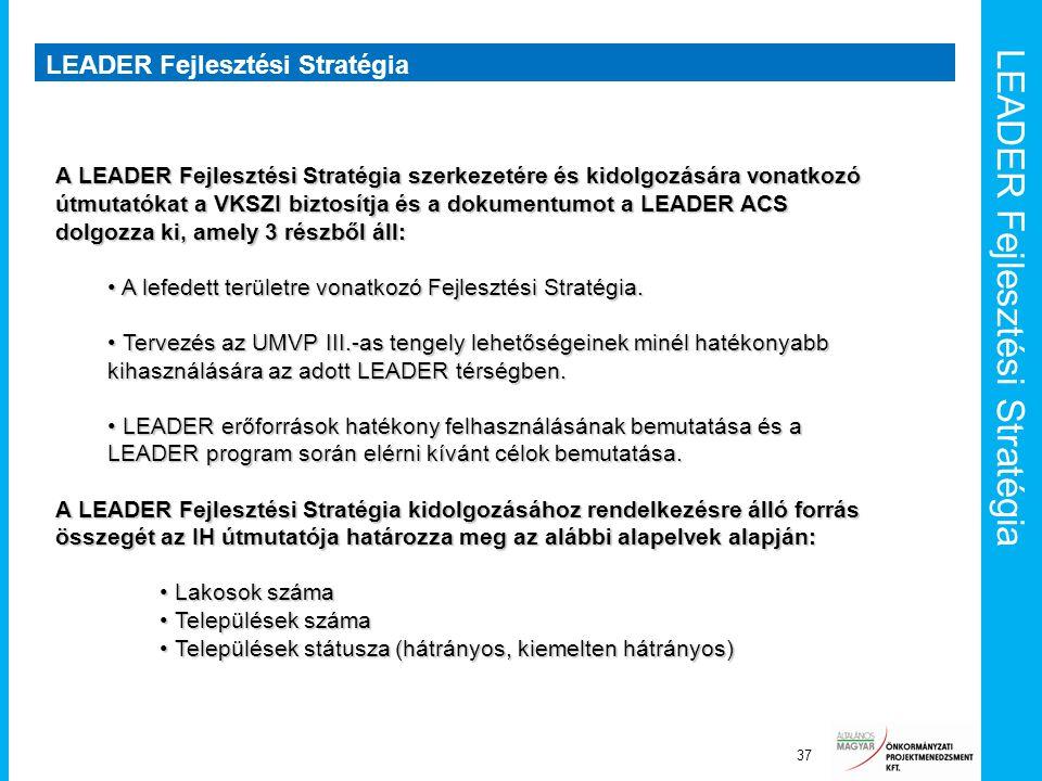 LEADER Fejlesztési Stratégia 37 A LEADER Fejlesztési Stratégia szerkezetére és kidolgozására vonatkozó útmutatókat a VKSZI biztosítja és a dokumentumo