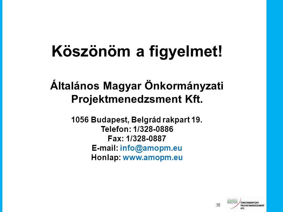 38 Köszönöm a figyelmet! Általános Magyar Önkormányzati Projektmenedzsment Kft. 1056 Budapest, Belgrád rakpart 19. Telefon: 1/328-0886 Fax: 1/328-0887
