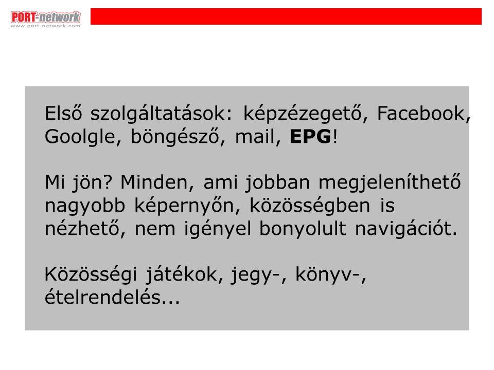 i Első szolgáltatások: képzézegető, Facebook, Goolgle, böngésző, mail, EPG.