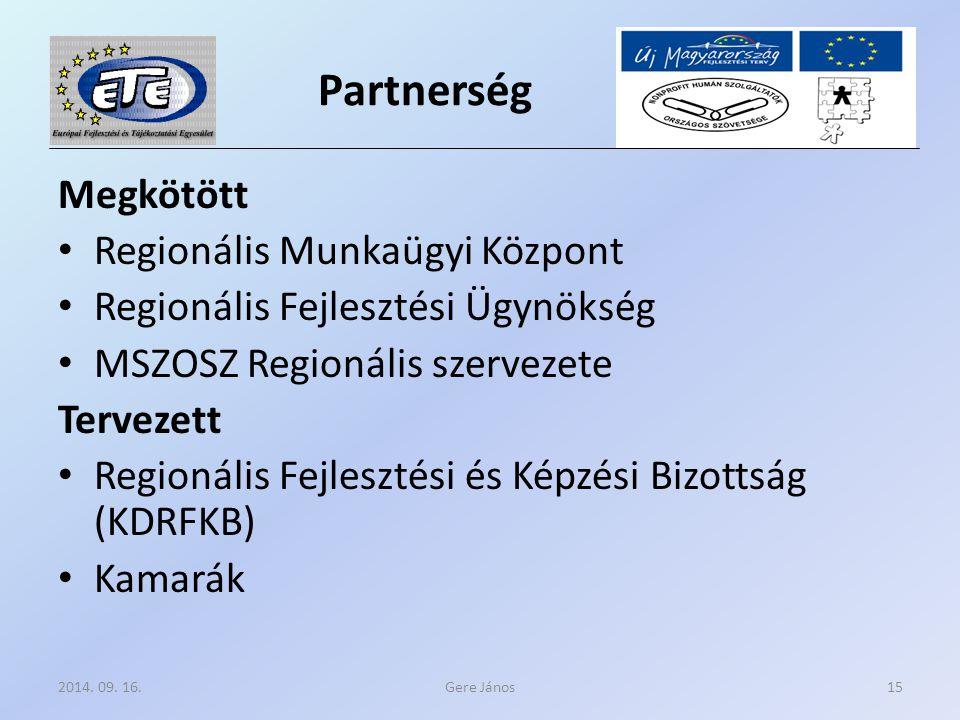 Partnerség Megkötött Regionális Munkaügyi Központ Regionális Fejlesztési Ügynökség MSZOSZ Regionális szervezete Tervezett Regionális Fejlesztési és Képzési Bizottság (KDRFKB) Kamarák Gere János2014.