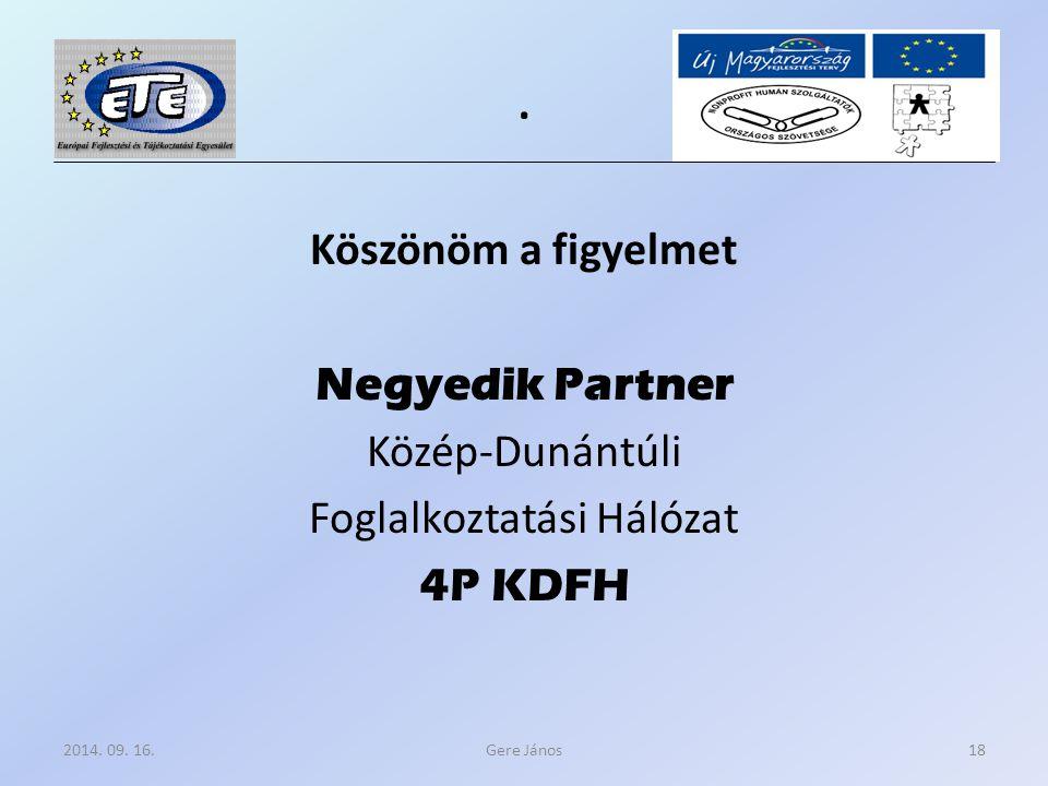Köszönöm a figyelmet Negyedik Partner Közép-Dunántúli Foglalkoztatási Hálózat 4P KDFH Gere János2014.