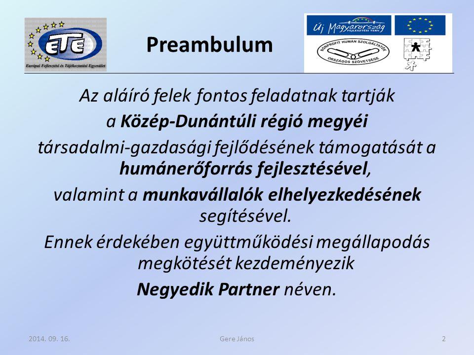 Preambulum Az aláíró felek fontos feladatnak tartják a Közép-Dunántúli régió megyéi társadalmi-gazdasági fejlődésének támogatását a humánerőforrás fejlesztésével, valamint a munkavállalók elhelyezkedésének segítésével.