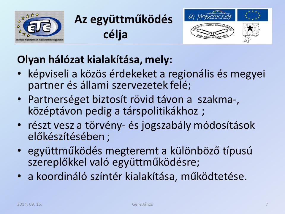 Az együttműködés célja Olyan hálózat kialakítása, mely: képviseli a közös érdekeket a regionális és megyei partner és állami szervezetek felé; Partnerséget biztosít rövid távon a szakma-, középtávon pedig a társpolitikákhoz ; részt vesz a törvény- és jogszabály módosítások előkészítésében ; együttműködés megteremt a különböző típusú szereplőkkel való együttműködésre; a koordináló színtér kialakítása, működtetése.