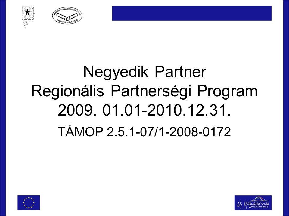 Negyedik Partner Regionális Partnerségi Program 2009. 01.01-2010.12.31. TÁMOP 2.5.1-07/1-2008-0172