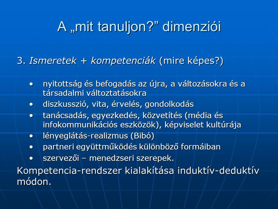 """A """"mit tanuljon?"""" dimenziói 3. Ismeretek + kompetenciák (mire képes?) nyitottság és befogadás az újra, a változásokra és a társadalmi változtatásokran"""