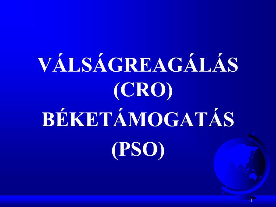 1 VÁLSÁGREAGÁLÁS (CRO) BÉKETÁMOGATÁS (PSO)