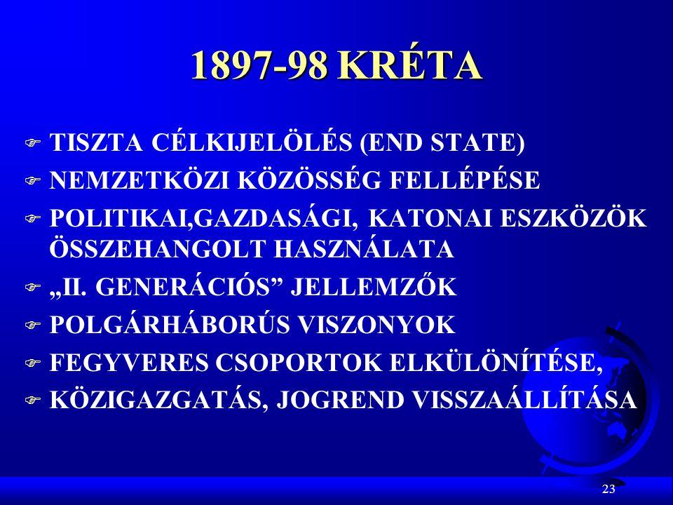 """23 1897-98 KRÉTA F TISZTA CÉLKIJELÖLÉS (END STATE) F NEMZETKÖZI KÖZÖSSÉG FELLÉPÉSE F POLITIKAI,GAZDASÁGI, KATONAI ESZKÖZÖK ÖSSZEHANGOLT HASZNÁLATA F """""""