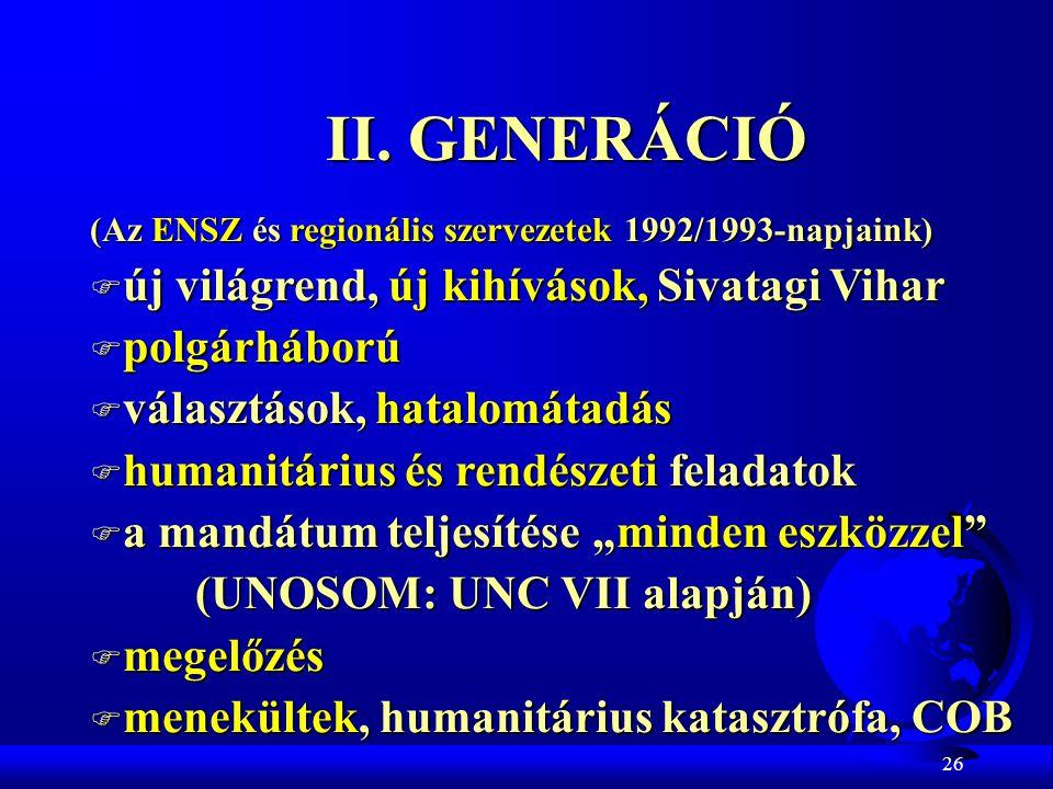 26 II. GENERÁCIÓ (Az ENSZ és regionális szervezetek 1992/1993-napjaink) F új világrend, új kihívások, Sivatagi Vihar F polgárháború F választások, hat