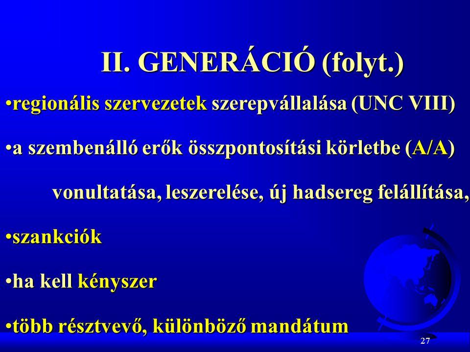 27 II. GENERÁCIÓ (folyt.) regionális szervezetek szerepvállalása (UNC VIII)regionális szervezetek szerepvállalása (UNC VIII) a szembenálló erők összpo