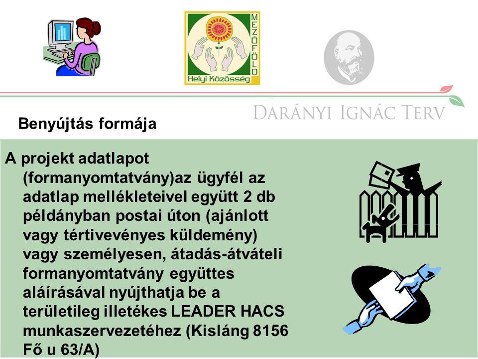 Benyújtás formája A projekt adatlapot (formanyomtatvány)az ügyfél az adatlap mellékleteivel együtt 2 db példányban postai úton (ajánlott vagy tértivevényes küldemény) vagy személyesen, átadás-átváteli formanyomtatvány együttes aláírásával nyújthatja be a területileg illetékes LEADER HACS munkaszervezetéhez (Kisláng 8156 Fő u 63/A)