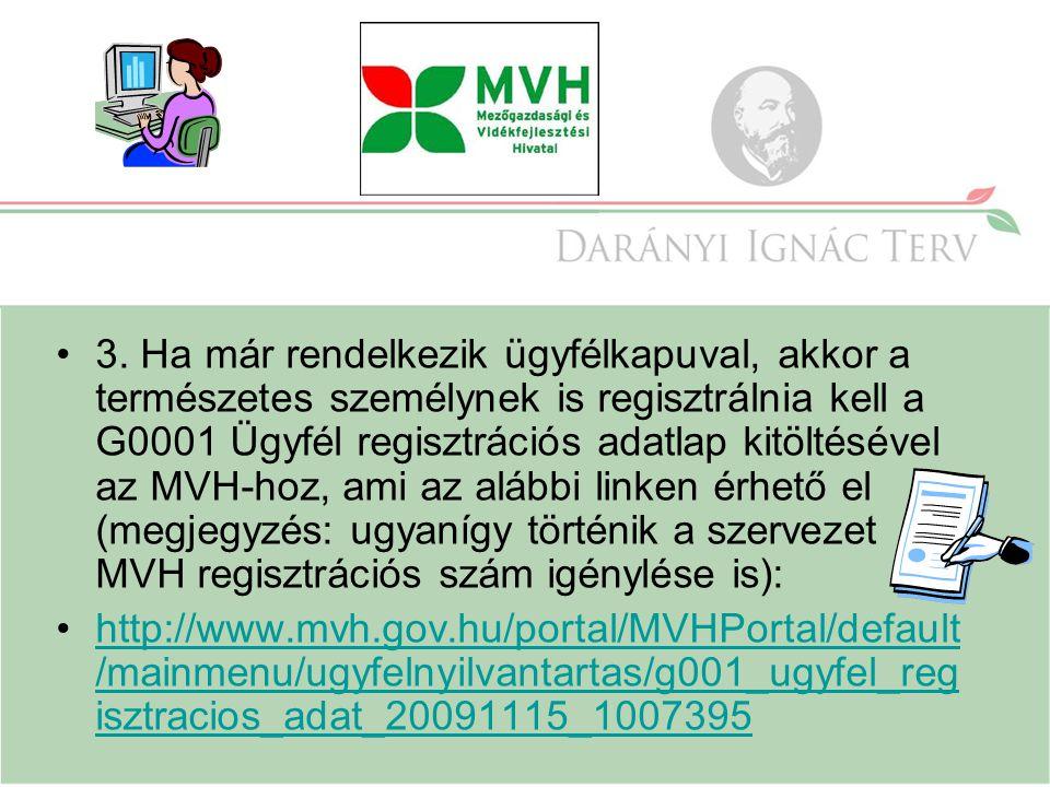 3. Ha már rendelkezik ügyfélkapuval, akkor a természetes személynek is regisztrálnia kell a G0001 Ügyfél regisztrációs adatlap kitöltésével az MVH-hoz