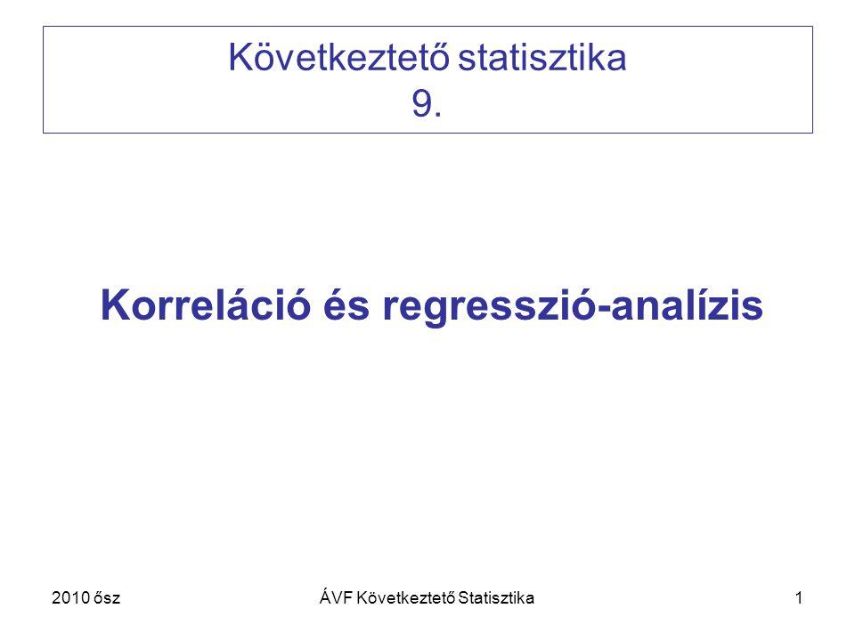 1 Következtető statisztika 9. Korreláció és regresszió-analízis 2010 őszÁVF Következtető Statisztika