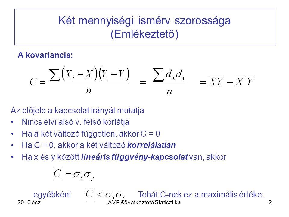 33 A lineáris korrelációs együttható és értelmezése Az előjele a kapcsolat irányát mutatja Minél közelebb áll 1-hez ill.
