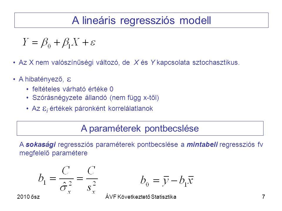 8 A regressziós egyenes paraméterei A regressziós becslés abszolút hibája: A b 1 paraméter standard hibája: A b 0 paraméter standard hibája: 2010 őszÁVF Következtető Statisztika
