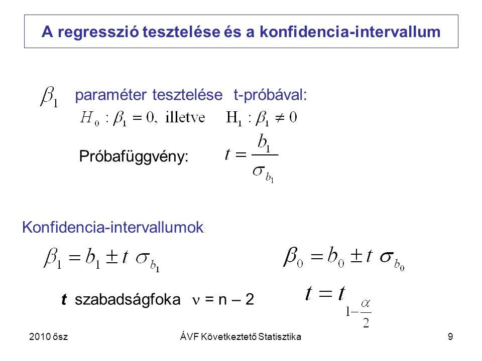 9 A regresszió tesztelése és a konfidencia-intervallum Konfidencia-intervallumok : t szabadságfoka = n – 2 paraméter tesztelése t-próbával: Próbafüggv