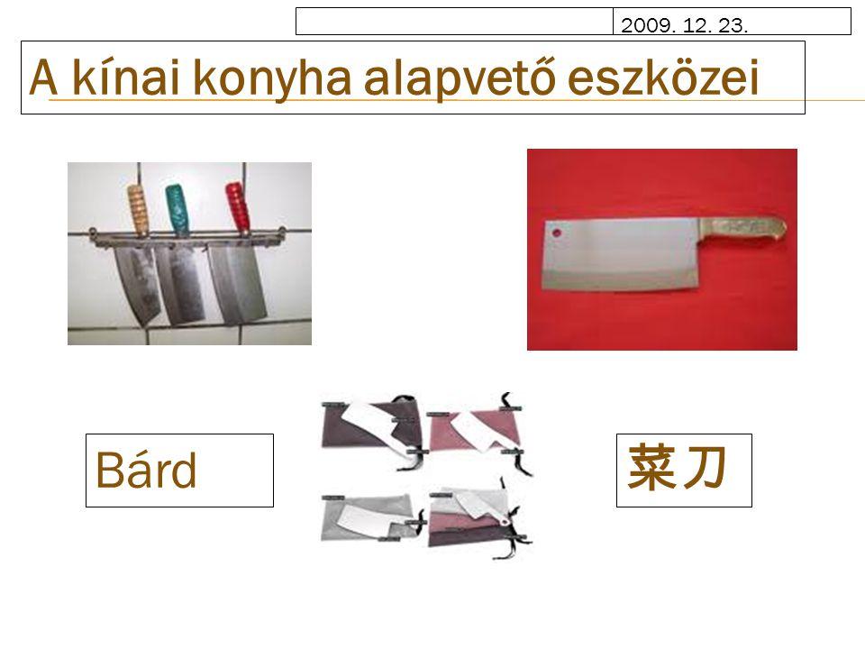 2009. 12. 23. A kínai konyha alapvető eszközei Bárd 菜刀