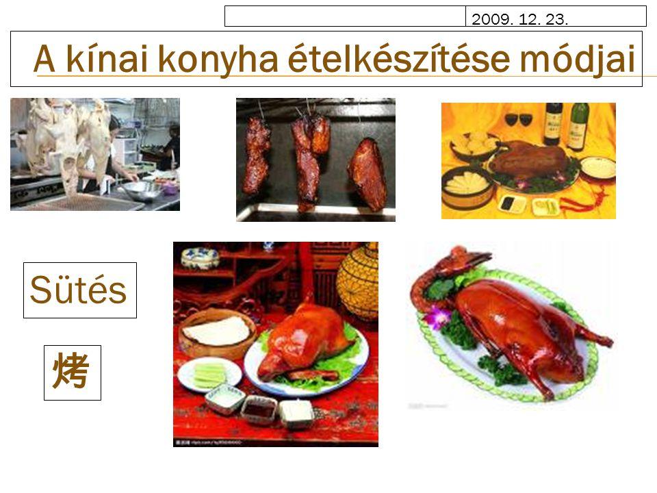 2009. 12. 23. A kínai konyha ételkészítése módjai Sütés 烤