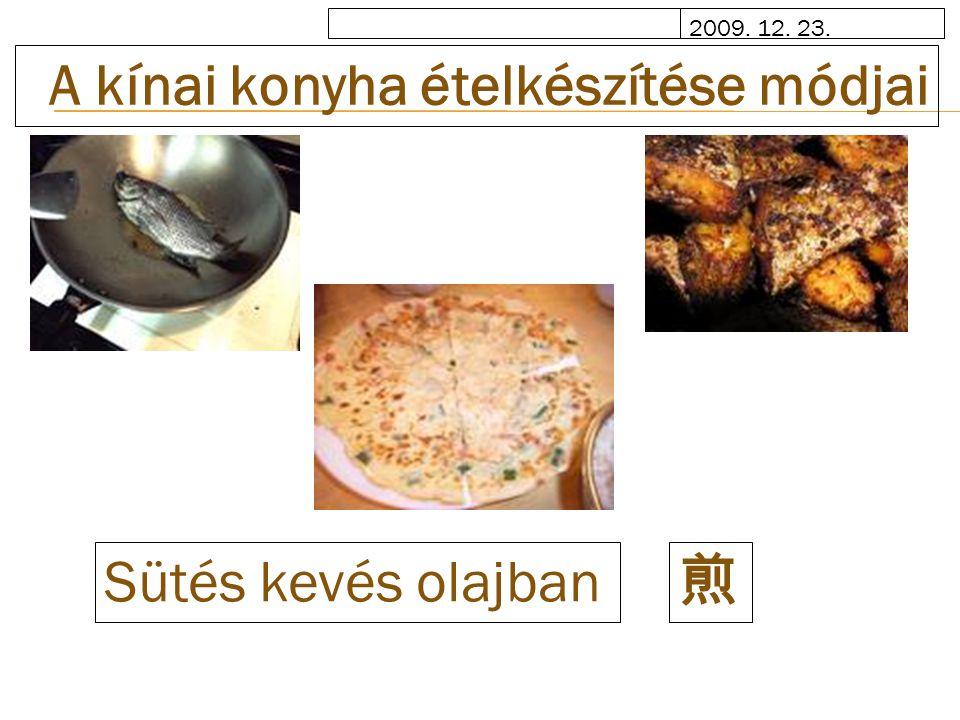 2009. 12. 23. A kínai konyha ételkészítése módjai 煎 Sütés kevés olajban