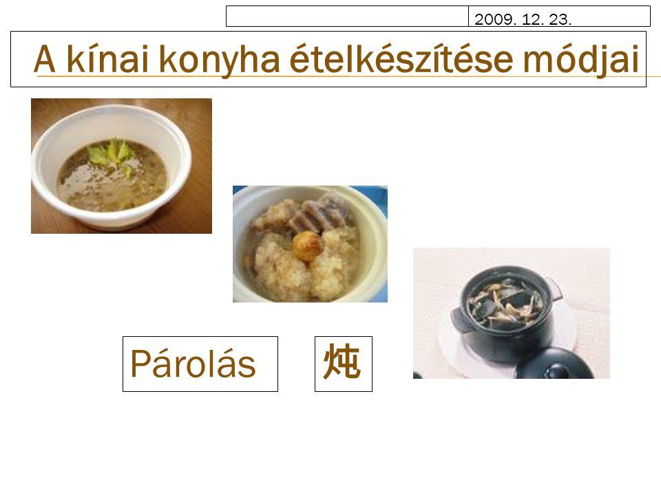 2009. 12. 23. A kínai konyha ételkészítése módjai 炖 Párolás