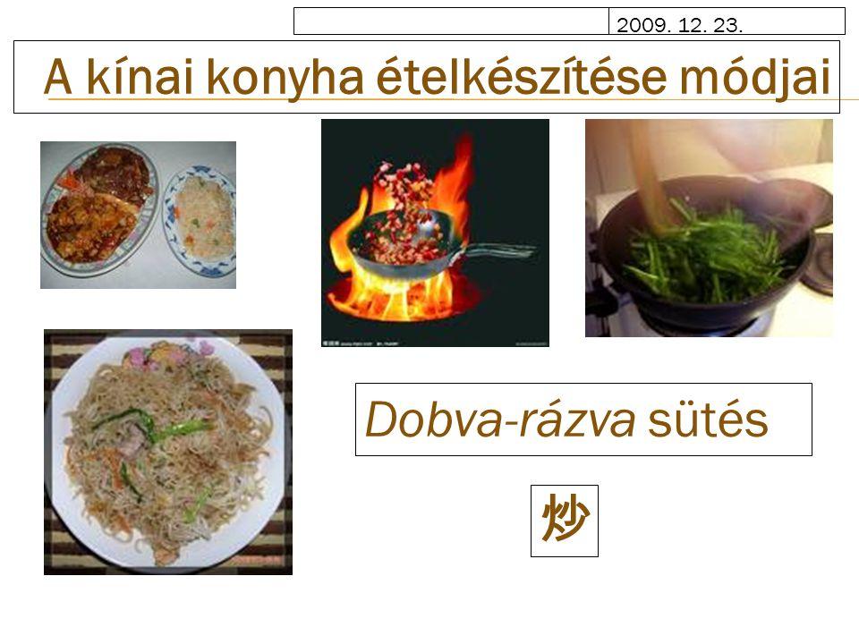 2009. 12. 23. A kínai konyha ételkészítése módjai Dobva-rázva sütés 炒