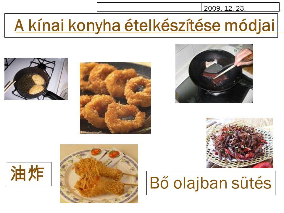 2009. 12. 23. A kínai konyha ételkészítése módjai Bő olajban sütés 油炸