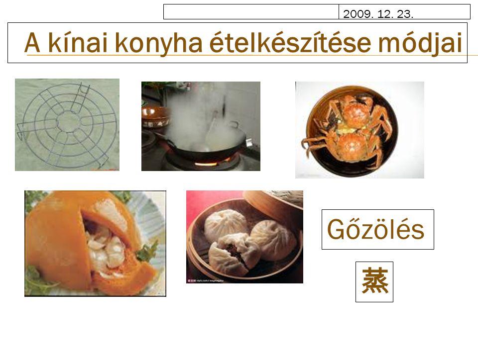 2009. 12. 23. A kínai konyha ételkészítése módjai Gőzölés 蒸
