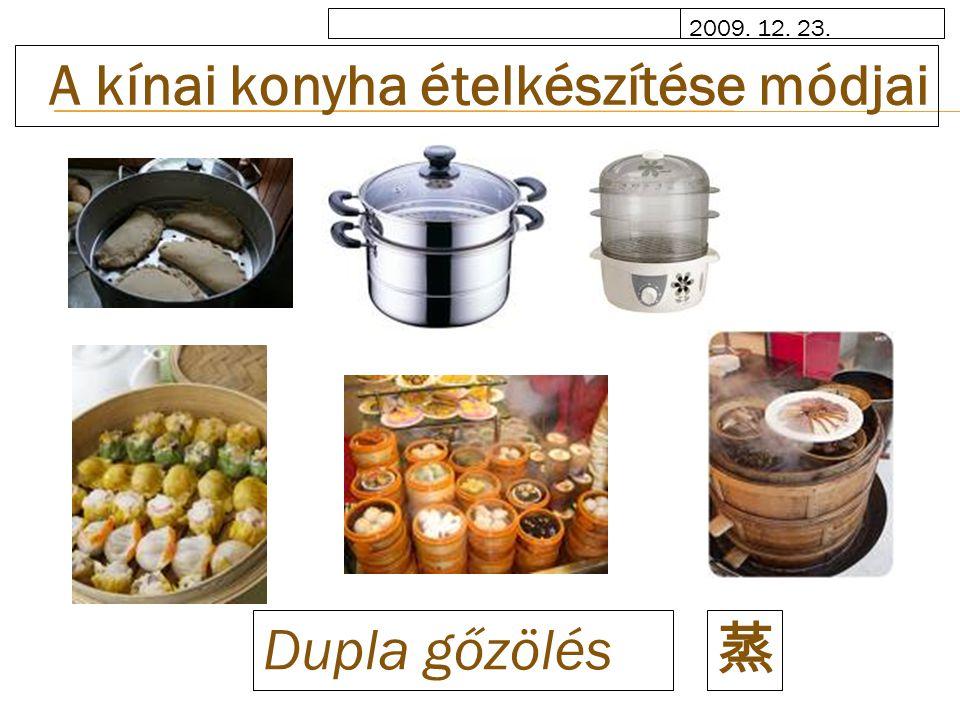 2009. 12. 23. A kínai konyha ételkészítése módjai Dupla gőzölés 蒸