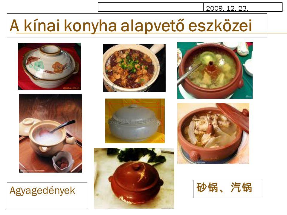 2009. 12. 23. A kínai konyha alapvető eszközei Agyagedények 砂锅、汽锅