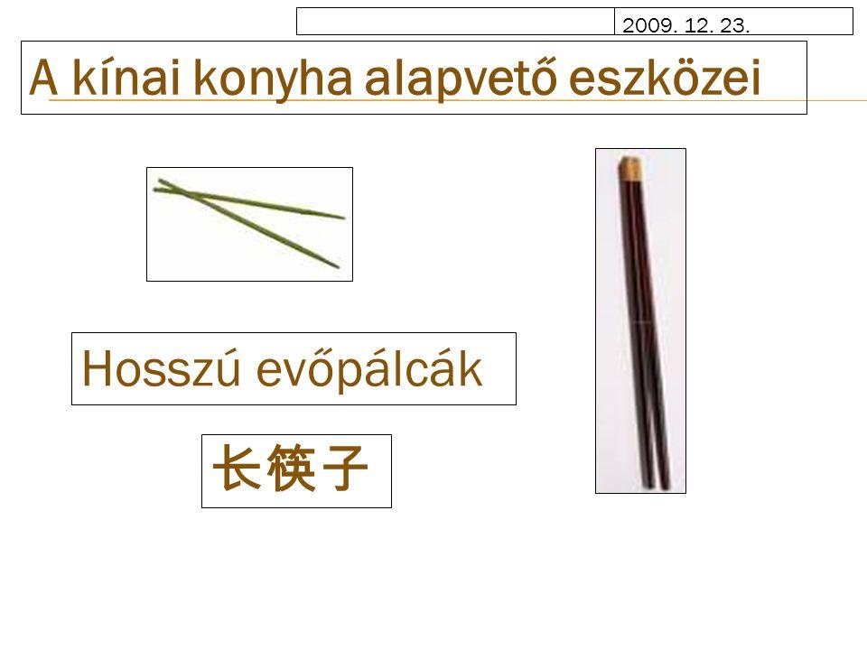 2009. 12. 23. A kínai konyha alapvető eszközei Hosszú evőpálcák 长筷子