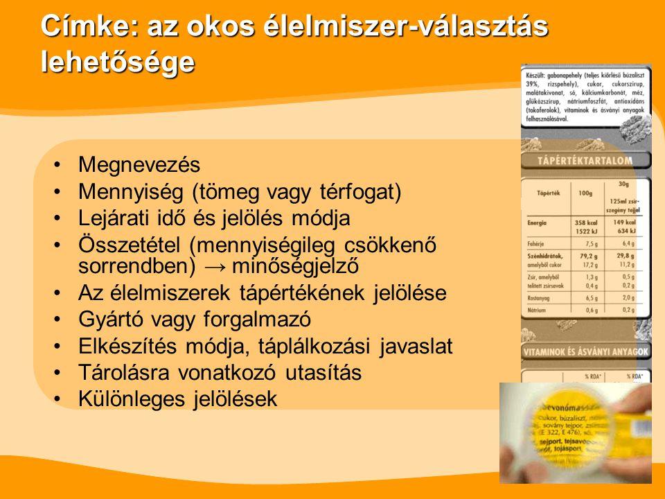 Címke: az okos élelmiszer-választás lehetősége Megnevezés Mennyiség (tömeg vagy térfogat) Lejárati idő és jelölés módja Összetétel (mennyiségileg csökkenő sorrendben) → minőségjelző Az élelmiszerek tápértékének jelölése Gyártó vagy forgalmazó Elkészítés módja, táplálkozási javaslat Tárolásra vonatkozó utasítás Különleges jelölések