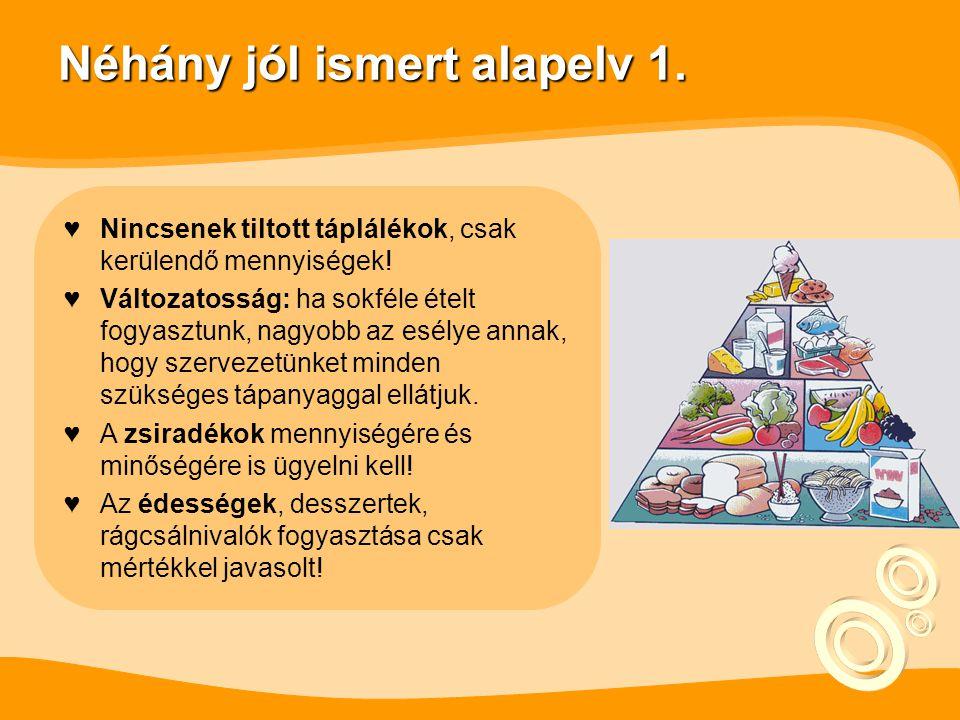 Néhány jól ismert alapelv 1.♥Nincsenek tiltott táplálékok, csak kerülendő mennyiségek.