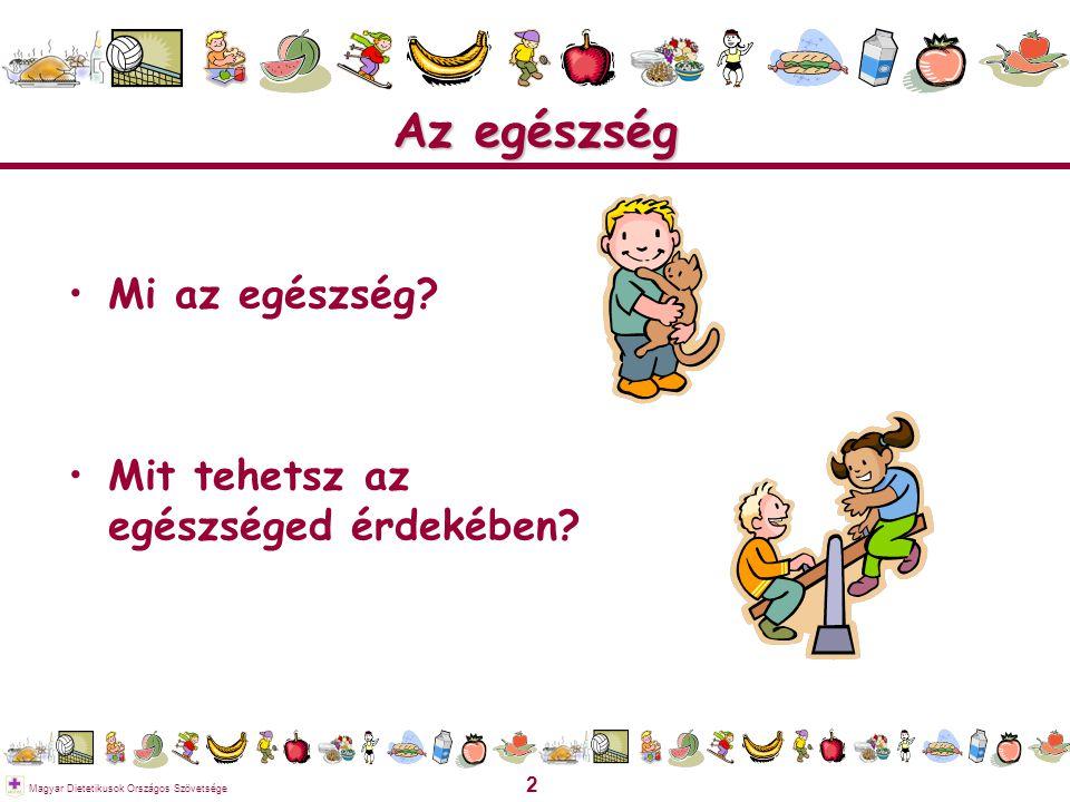 2 Magyar Dietetikusok Országos Szövetsége Az egészség Mi az egészség? Mit tehetsz az egészséged érdekében?