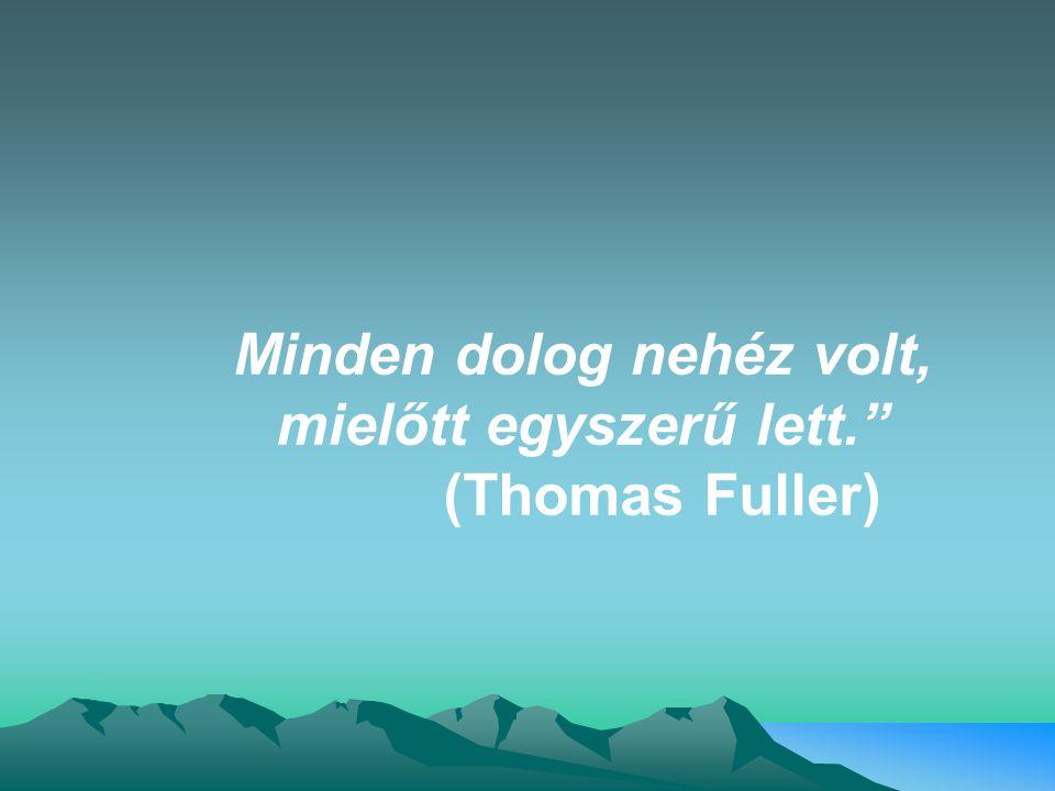 """Minden dolog nehéz volt, mielőtt egyszerű lett."""" (Thomas Fuller)"""