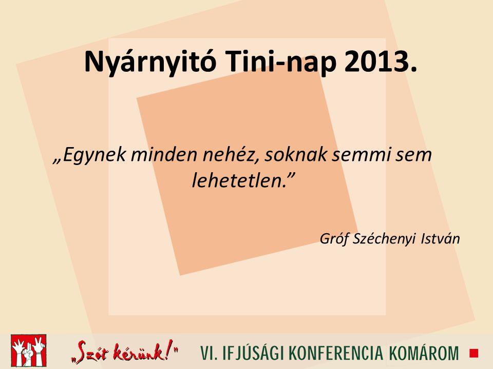 """Nyárnyitó Tini-nap 2013. """"Egynek minden nehéz, soknak semmi sem lehetetlen. Gróf Széchenyi István"""