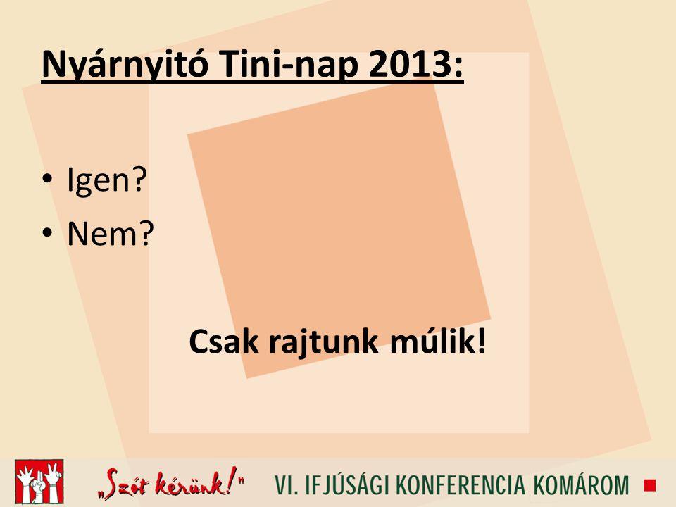 Nyárnyitó Tini-nap 2013: Igen Nem Csak rajtunk múlik!
