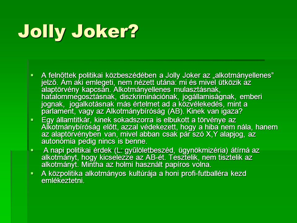 """Jolly Joker.  A felnőttek politikai közbeszédében a Jolly Joker az """"alkotmányellenes jelző."""
