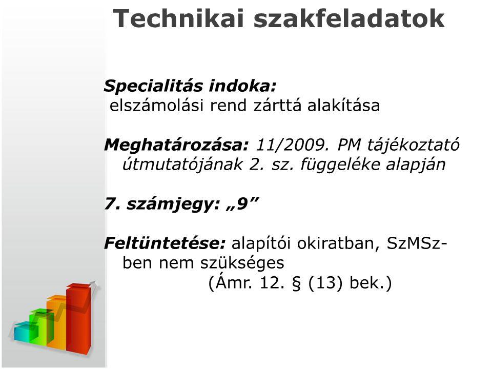 t Technikai szakfeladatok Specialitás indoka: elszámolási rend zárttá alakítása Meghatározása: 11/2009. PM tájékoztató útmutatójának 2. sz. függeléke
