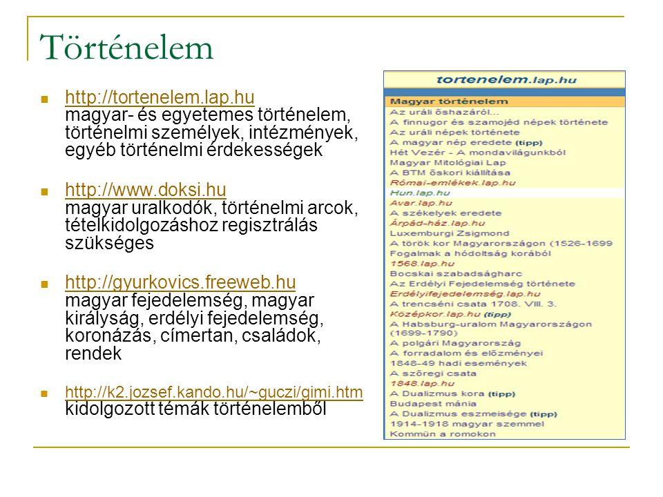 Matematika http://www.matokt.hu középiskolai évfolyamokra bontva csoportosítja a feladatokat és megoldásaikat http://www.matokt.hu http://matematika.lap.hu matematikával kapcsolatos oldalakra való hivatkozások gyűjteménye http://matematika.lap.hu http://www.elender.hu/~pille/eret/tetelmat.htm csaknem teljes kidolgozott érettségi tételsor http://www.elender.hu/~pille/eret/tetelmat.htm http://www.sulinet.hu/tart/fkat/Kc feladatok, megoldások, leírások, grafikonok, ábrák, animációk http://www.sulinet.hu/tart/fkat/Kc