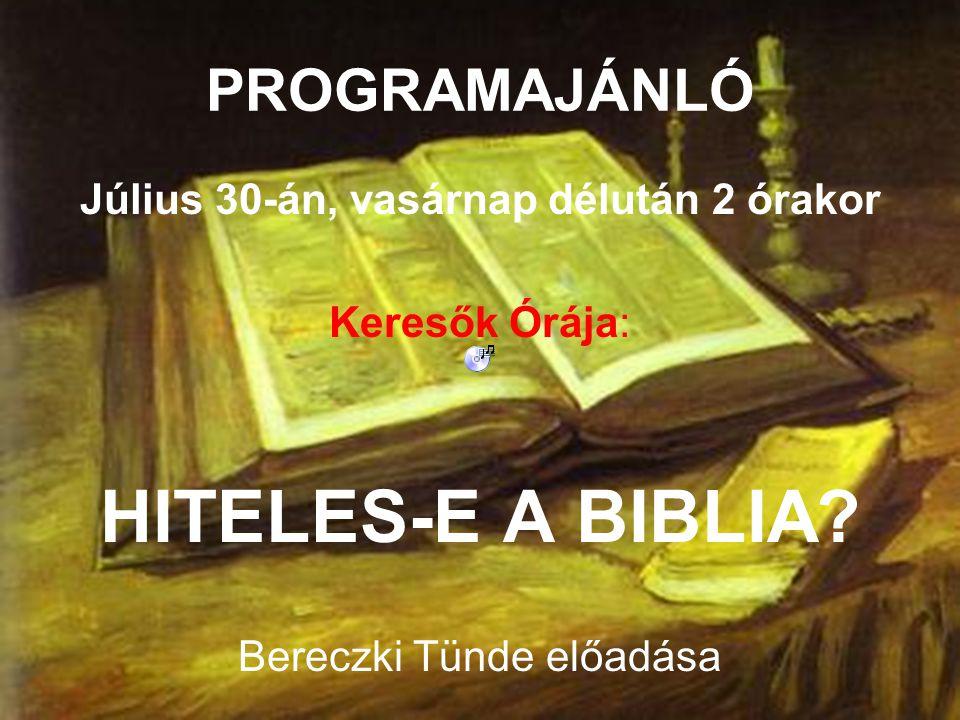 PROGRAMAJÁNLÓ Július 30-án, vasárnap délután 2 órakor Keresők Órája: HITELES-E A BIBLIA? Bereczki Tünde előadása