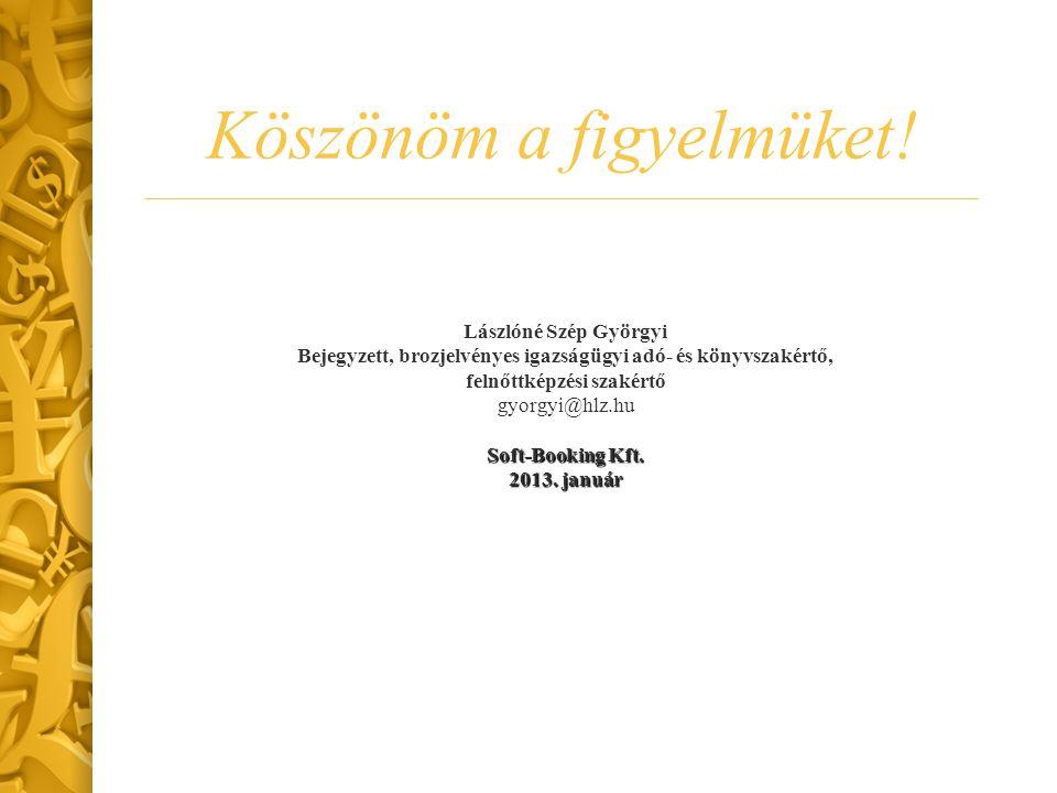 Köszönöm a figyelmüket! Lászlóné Szép Györgyi Bejegyzett, brozjelvényes igazságügyi adó- és könyvszakértő, felnőttképzési szakértő gyorgyi@hlz.hu Soft