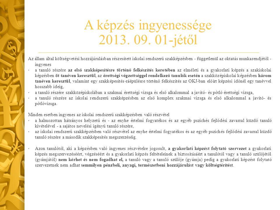A képzés ingyenessége 2013. 09. 01-jétől Az állam által költségvetési hozzájárulásban részesített iskolai rendszerű szakképzésben - függetlenül az okt