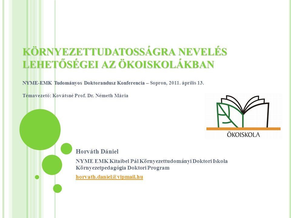 KÖRNYEZETTUDATOSSÁGRA NEVELÉS LEHETŐSÉGEI AZ ÖKOISKOLÁKBAN NYME-EMK Tudományos Doktorandusz Konferencia – KÖRNYEZETTUDATOSSÁGRA NEVELÉS LEHETŐSÉGEI AZ ÖKOISKOLÁKBAN NYME-EMK Tudományos Doktorandusz Konferencia – Sopron, 2011.