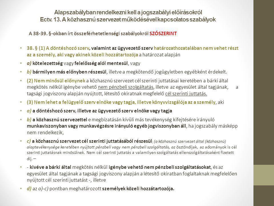 Alapszabályban rendelkezni kell a jogszabályi előírásokról Ectv. 13. A közhasznú szervezet működésével kapcsolatos szabályok A 38-39. §-okban írt össz
