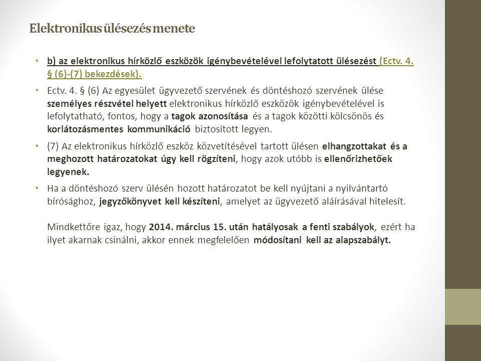 Elektronikus ülésezés menete b) az elektronikus hírközlő eszközök igénybevételével lefolytatott ülésezést (Ectv. 4. § (6)-(7) bekezdések). Ectv. 4. §